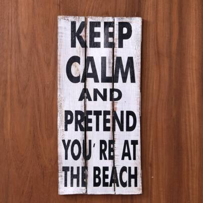 Wood sign, 'Keep Calm and Pretend' - Hand Made White Whimsical Beach Sign from Indonesia