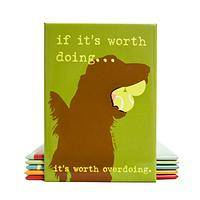 Relishing a Dog's Life - 'If It's Worth Doing' Dog Philosophy Magnet