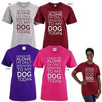 Only Speaking To My Dog! T-Shirt