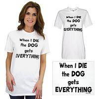 The Dog Gets Everything T-Shirt