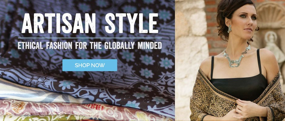 Artisan Style - Ethical Fashion For The Globally Minded - Shop Now