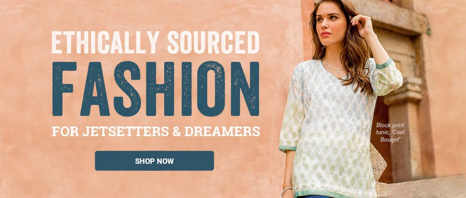 Ethically sourced fashion for jetsetters and dreamers. Shop now.