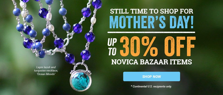 Still time to shop for Mother's Day! Up to 30% off NOVICA Bazaar items. Shop now!