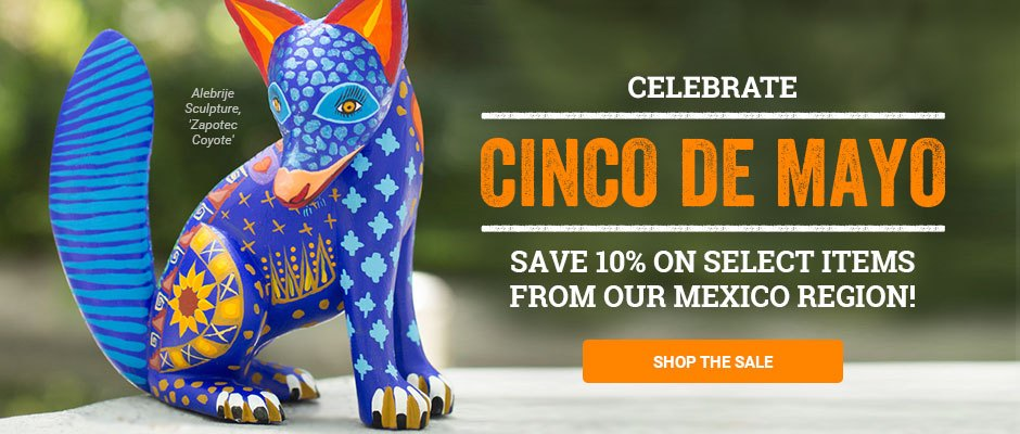 Celebrate Cinco de Mayo! Save 10% on select items from our Mexico region!