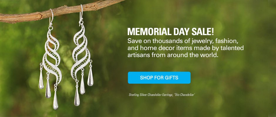 Memorial Day Sale! Save on thousands of jewelry, fashion, and home decor items made by talented artisans from around the world. SHOP FOR GIFTS