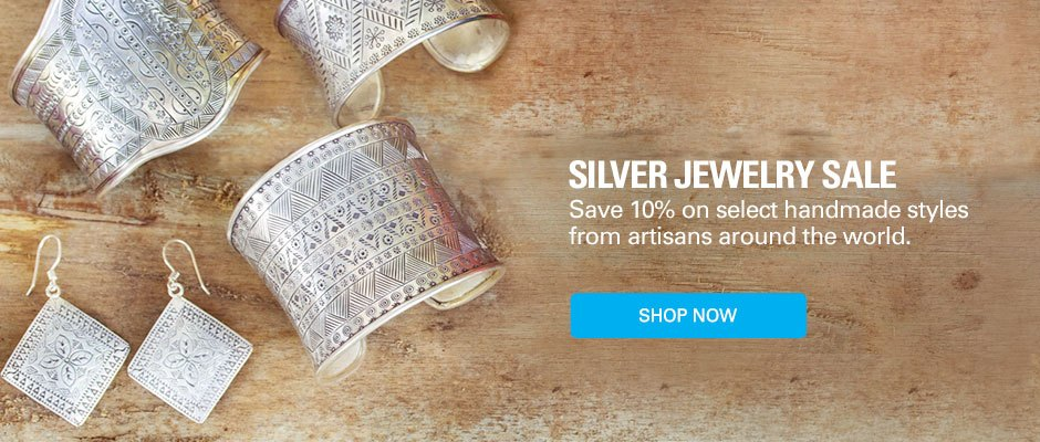 SILVER JEWELRY SALE - Save 10% on select handmade styles from artisans around the world. SHOP NOW!
