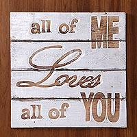 Wood sign, 'All of Me Loves All of You' - Hand Made White Wood Inspirational Sign from Indonesia