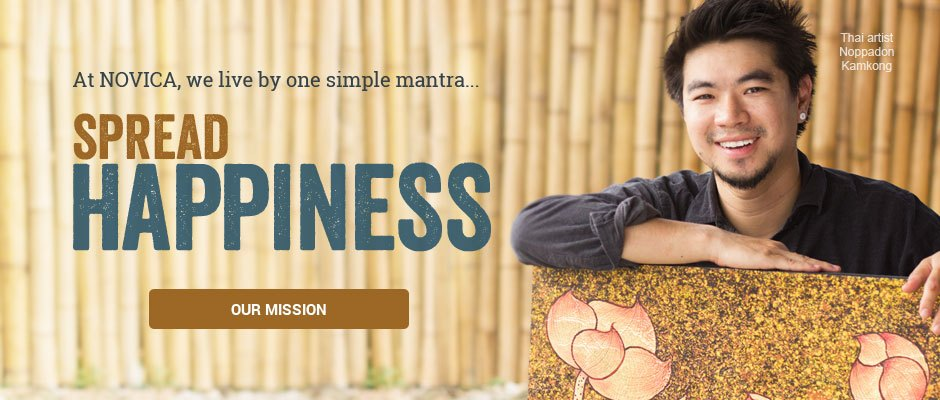 At NOVICA, we live by one simple mantra: Spread Happiness. Learn More.