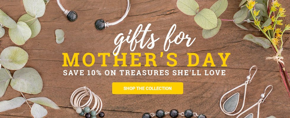 Gifts for Mother's Day - save 10% on treasures she'll love. SHOP THE COLLECTION