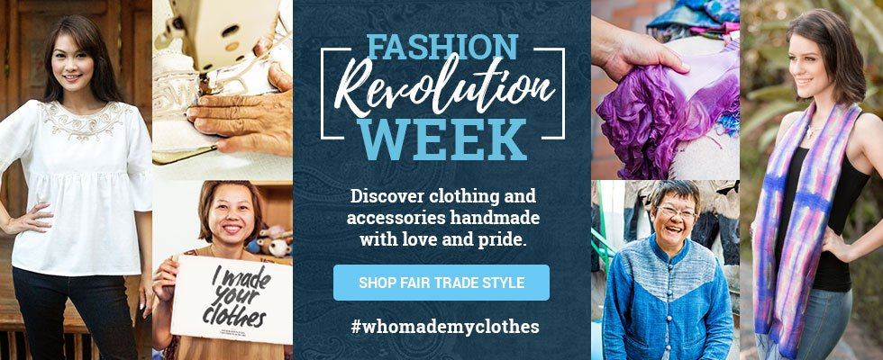 Fashion Revolution Week - Discover clothing and accessories handmade with love and pride. SHOP FAIR TRADE STYLE