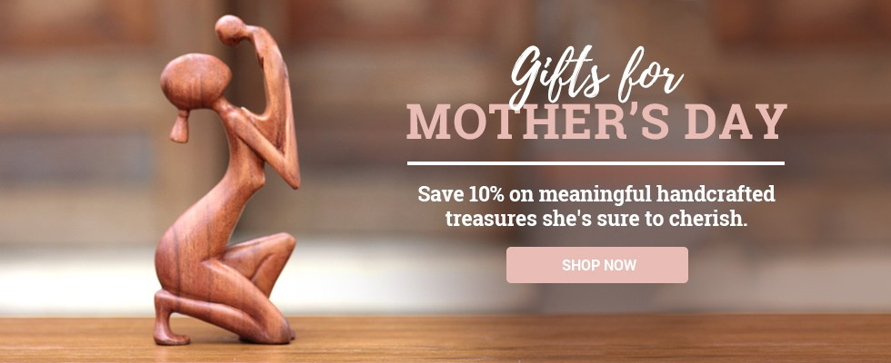 Gifts for Mother's Day - Save 10% on meaningful handcrafted treasures she's sure to cherish. SHOP NOW