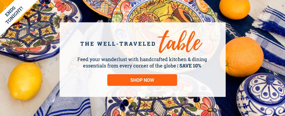 THE WELL-TRAVELED TABLE | Feed your wanderlust with handcrafted kitchen & dining essentials from every corner of the globe | SAVE 10% | SHOP THE SALE