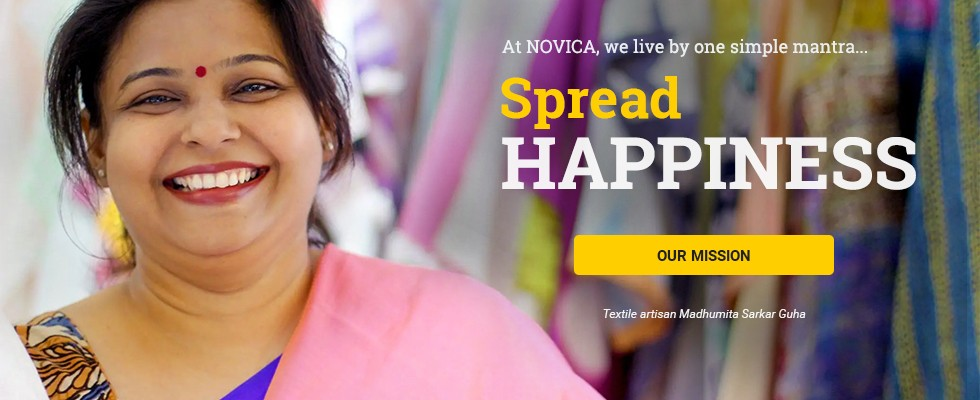 At NOVICA, we live by one simple mantra - Spread Happiness. LEARN MORE