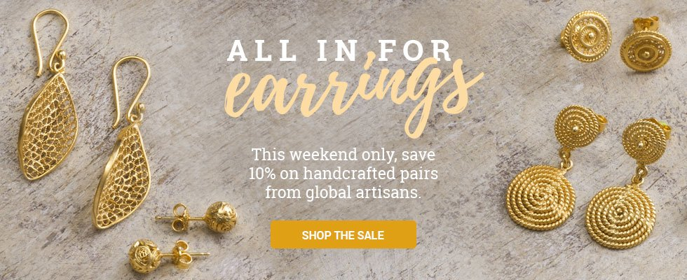 All in for earrings! This weekend only, save 10% on thousands of pairs from global artisans. SHOP THE SALE
