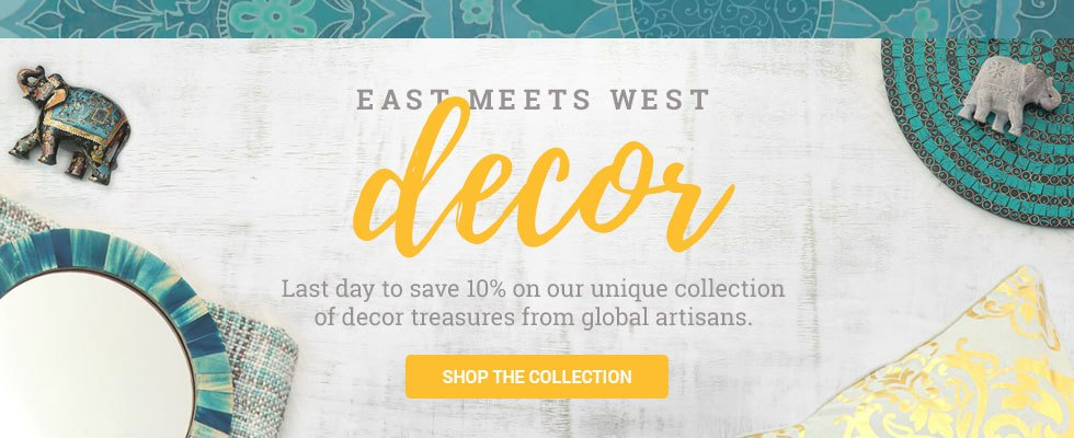Save 10% on our unique collection of decor treasures from global artisans. SHOP THE SALE