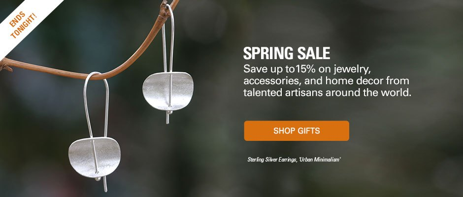 Spring Sale! Save up to15% on jewelry, accessories, and home decor from talented artisans around the world. SHOP GIFTS